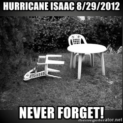 Chair Blown Over - hurricane isaac 8/29/2012 never forget!