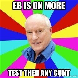 Alf Stewart - EB IS ON MORE TEST THEN ANY CUNT