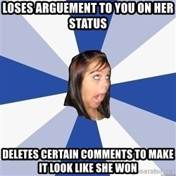 Annoying Facebook Girl - Loses arguement to you on her status deletes certain comments to make it look like she won