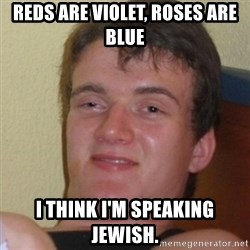 Stoner Stanley - Reds are violet, Roses are blue I think I'm speaking Jewish.
