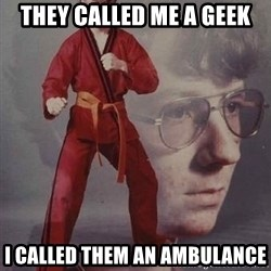 Karate Nerd - They called me a geek i called them an ambulance