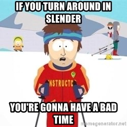 South Park Ski Teacher - IF YOU TURN AROUND IN SLENDER YOU'RE GONNA HAVE A BAD TIME
