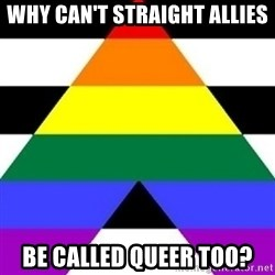Bad Straight Ally - Why can't straight allies Be called queer too?