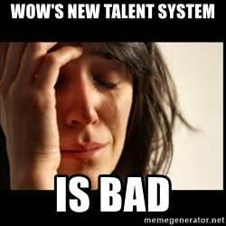 First World Problems - Wow's New talent system is bad