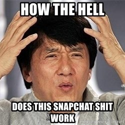 Confused Jackie Chan - How the hell does this snapchat shit work