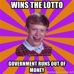 Unlucky Brian Strikes Again - WINS THE LOTTO GOVERNMENT RUNS OUT OF MONEY