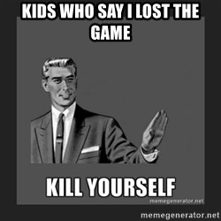 kill yourself guy - KIDS WHO SAY I LOST THE GAME
