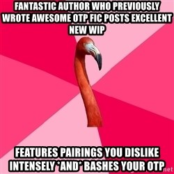 Fanfic Flamingo - fantastic author who previously wrote awesome oTp fic posts excellent new wip features pairings you dislike intensely *and* bashes your otp
