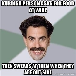 Advice Borat - KURDISH PERSON ASKS FOR FOOD AT WINZ THEN SWEARS AT THEM WHEN THEY ARE OUT SIDE