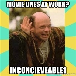 Princess Bride Vizzini - Movie lines at work? Inconcieveable1