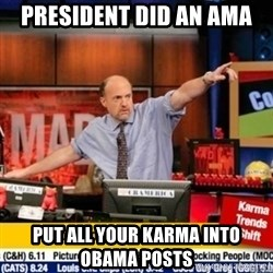 mad karma - president did an ama PUT all YOUR karma into obama posts