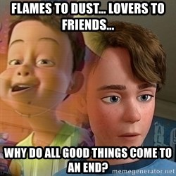 PTSD Andy - Flames to dust... Lovers to friends... Why do all good things come to an end?