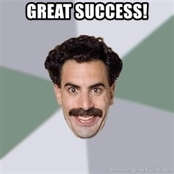 Advice Borat - GREAT SUCCESS!