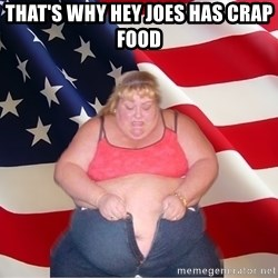 Asinine America - THAT'S WHY HEY JOES HAS CRAP FOOD