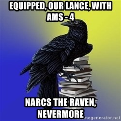 araventhepoet - Equipped, our lance, with AMS - 4 NARcs the raven, nevermore