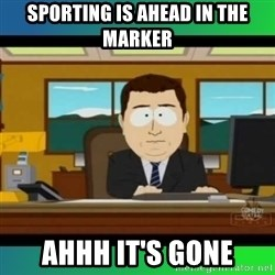 AH ITS GONE - Sporting is ahead in the marker AHHH It's gone