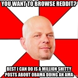 Pawn Stars - you want to browse reddit? best I can do is a million shitty posts about obama doing an ama