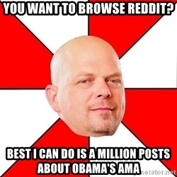 Pawn Stars - you want to browse reddit? best I can do is a million posts about obama's AMA