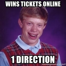 Bad Luck Brian - wins TICKETS online  1 direction