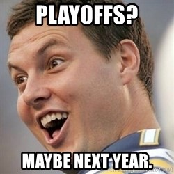 Surprised Philip Rivers - PLAYOFFS? MAYBE NExt year.