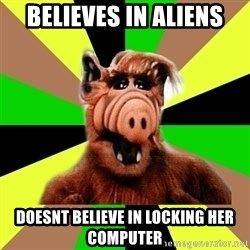 Alien Life Form  - believes in aliens doesnt believe in locking her computer
