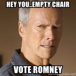 Clint Eastwood - HEY YOU..EMPTY CHAIR VOTE ROMNEY