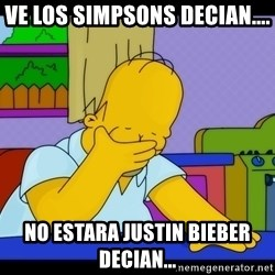 Homer Facepalm - ve los simpsons decian.... no estara justin bieber decian...