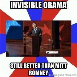 Invisible Obama - invisible obama still better than mitt romney