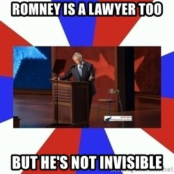 Invisible Obama - Romney is a lawyer too but he's not invisible