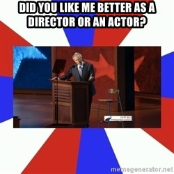 Invisible Obama - Did you like me better as a director or an actor?