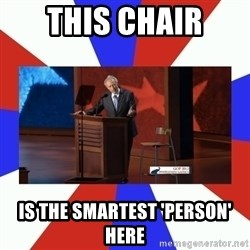 Invisible Obama - This chair is the smartest 'person' here