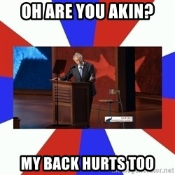 Invisible Obama - oh are you akin? my back hurts too