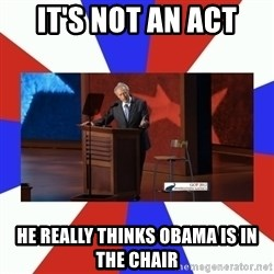Invisible Obama - It's not an act He really thinks Obama is in the chair
