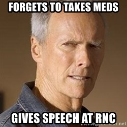 Clint Eastwood - forgets to takes meds gives speech at rnc