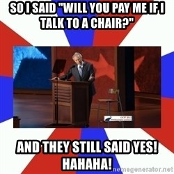 """Invisible Obama - So I said """"will you pay me if I talk to a chair?"""" And they still said yes! HAHAHA!"""