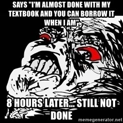 """Rage Face - Says """"i'm almost done with my textbook and you can borrow it when i am"""" 8 hours later... still not done"""