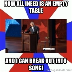 Invisible Obama - Now all ineed Is an empty table And I can break out into song!