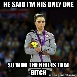 Unimpressed McKayla Maroney - HE SAID I'M HIS ONLY ONE SO WHO THE HELL IS THAT BITCH
