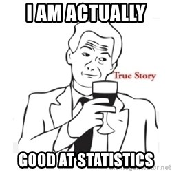 truestoryxd - I AM ACTUALLY  GOOD AT STATISTICS