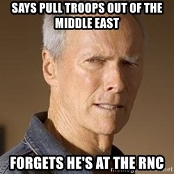 Clint Eastwood - Says Pull troops Out of the Middle East Forgets He's at the Rnc
