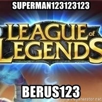 League of legends - SUPERMAN123123123 BERUS123
