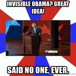 Invisible Obama - invisible obama? great idea! said no one, ever.
