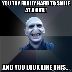crazy villain - YOU TRY REALLY HARD TO SMILE AT A GIRL! AND YOU LOOK LIKE THIS...