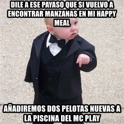 Godfather Baby - dile a ese payaso que si vuelvo a encontrar manzanas en mi happy meal añadiremos dos pelotas nuevas a la piscina del mc play