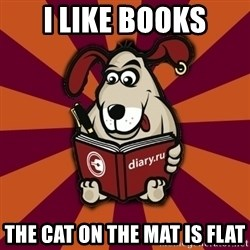 Typical-Diary-Dog - I LIKE BOOKS THE CAT ON THE MAT IS FLAT