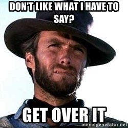 Clint Eastwood - Don't like what I have to say? Get over it