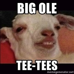 10 goat - BIG OLE TEE-TEES