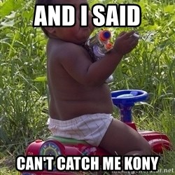 Swagger Baby - AND I SAID CAN'T CATCH ME KONY