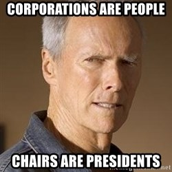 Clint Eastwood - Corporations are people Chairs are presidents