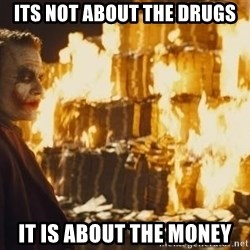 Joker Money - Its not about the drugs It is about the money